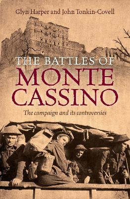The Battles of Monte Cassino : The campaign and its controversies