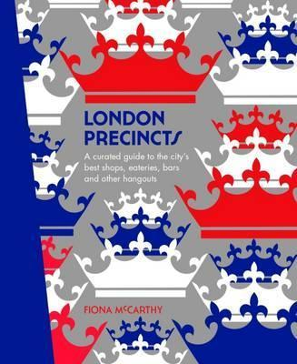 London Precincts : A Curated Guide to the City's Best Shops, Eateries, Bars and Other Hangouts