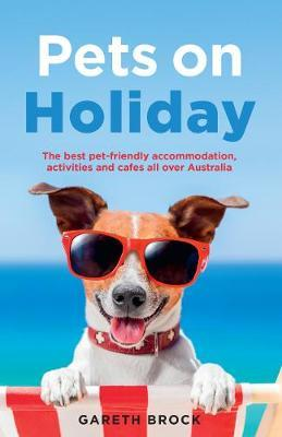 Pets on Holiday : The Best Pet-friendly Accommodation, Activities and Cafes All Over Australia