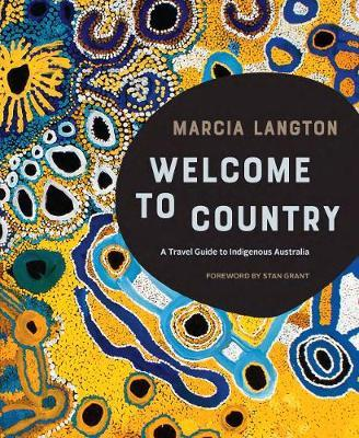 Marcia Langton: Welcome to Country : A Travel Guide to Indigenous Australia