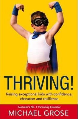 Thriving! : Raising Confident Kids with Confidence, Character and Resilience