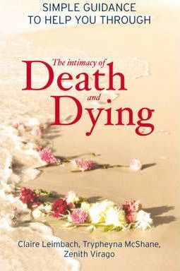 The Intimacy of Death and Dying : Simple Guidance to Help You Through