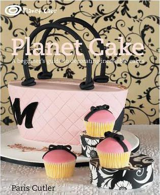 Planet Cake : A Beginner's Guide to Decorating Incredible Cakes