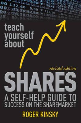 Teach Yourself About Shares: A Self-help Guide to Success on the Australian Sharemarket
