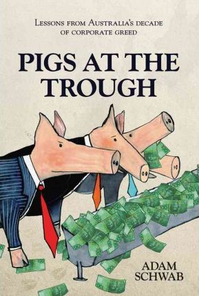 Pigs at the Trough : Lessons from Australia's Decade of Corporate Greed