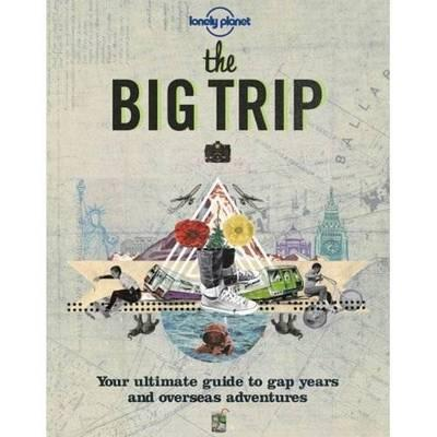 The Big Trip: Your Ultimate Guide to Gap Years & Overseas Adventures