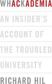 Whackademia : An insider's account of the troubled university