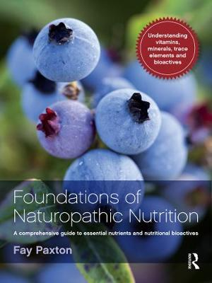 Foundations of Naturopathic Nutrition : A Comprehensive Guide to Essential Nutrients and Nutritional Bioactives