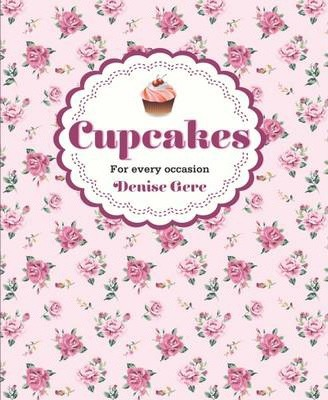 Cupcakes For Every Occasion Denise Gere 9781742574813