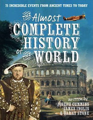 The Almost Complete History of the World: 75 Incredible Events from Ancient Times to Today