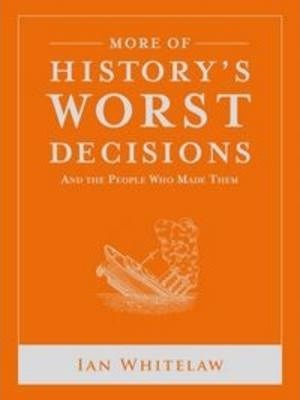 More of History's Worst Decisions
