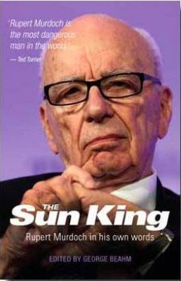 The Sun King: Rupert Murdoch in His Own Words