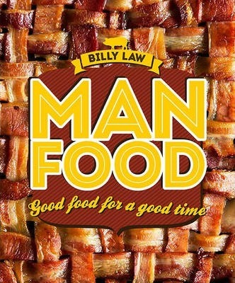 Man Food : Good Food for a Good Time