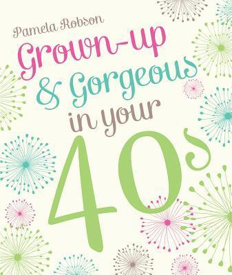 Grown-Up & Gorgeous In Your 40s