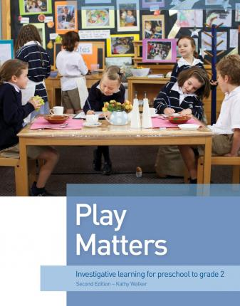 Play Matters : Investigative Learning for preschool to grade 2