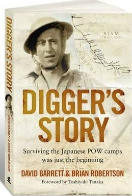 Digger's Story  Surviving the Japanese POW Camps Was Just the Beginning