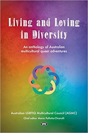 Living and Loving in Diversity  An anthology of Australian multicultural queer adventures