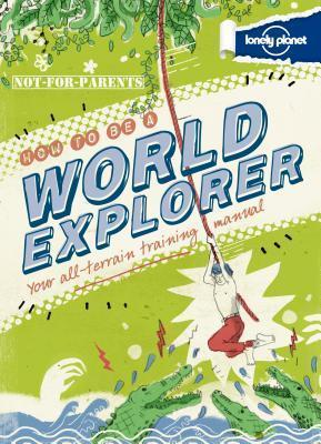 Lonely Planet Not-For-Parents - How to be a World Explorer