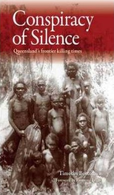 Conspiracy of Silence : Queensland'S Frontier Killing Times