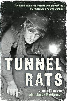 Tunnel Rats : The larrikin Aussie legends who discovered the Vietcong's secret weapon