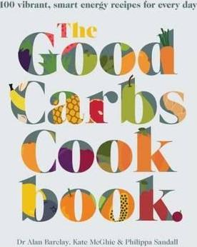The Good Carbs Cookbook : 100 Vibrant, Smart Energy Recipes for Every Day