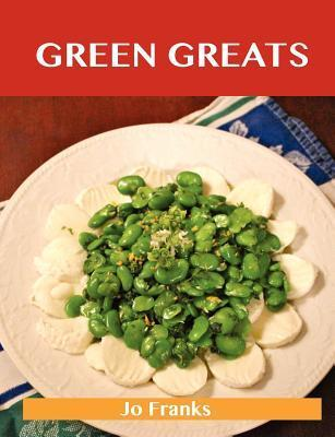 Green Greats : Delicious Green Recipes, the Top 100 Green Recipes