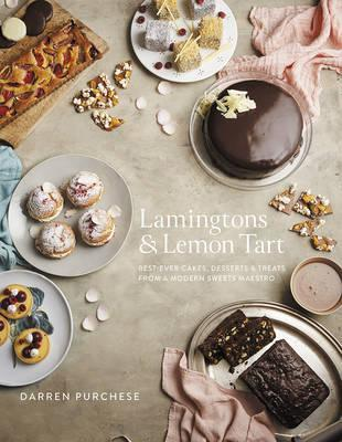 Lamingtons & Lemon Tart : Best-ever Cakes, Desserts and Treats from a Modern Sweets Maestro
