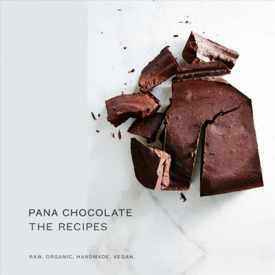 Pana Chocolate, the Recipes : Raw, Organic, Handmade, Vegan