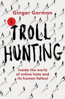 Troll Hunting : Inside the world of online hate and its human fallout