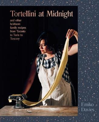 Tortellini at Midnight : and other heirloom family recipes from Taranto to Turin to Tuscany