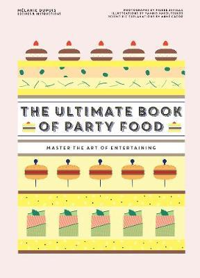 The Ultimate Book of Party Food : Master The Art of Entertaining