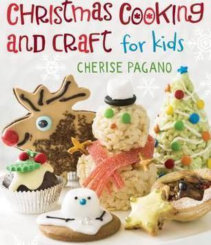 Christmas Cooking And Craft For Kids Cherise Pagano 9781760060510