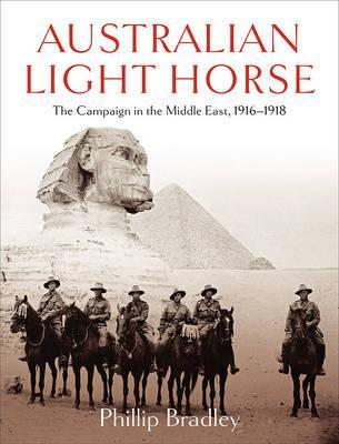 Australian Light Horse : The Campaign in the Middle East, 1916-1918