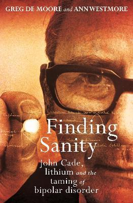 Finding Sanity : John Cade, Lithium and the Taming of Bipolar