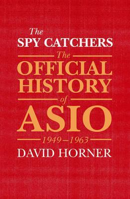 The Spy Catchers : The Official History of Asio, 1949-1963