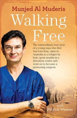 Walking Free : The Extraordinary True Story of a Young Man Who Fled War-Torn Iraq, Came to Australia as a Refugee by Boat, Spent Months in a Detention Centre and Went on to Become a Pioneering Surgeon.