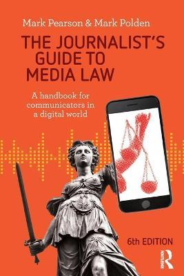 The Journalist's Guide to Media Law : A Handbook for Communicators in a Digital World