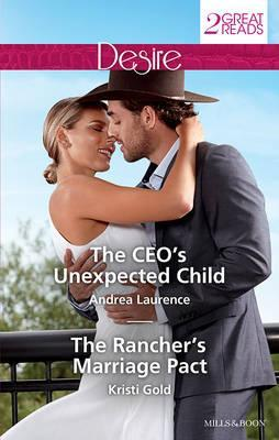 THE CEO'S UNEXPECTED CHILD/THE RANCHER'S MARRIAGE PACT
