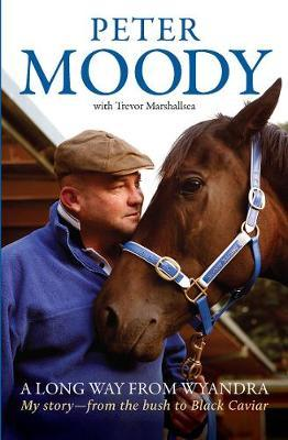A Long Way from Wyandra : My Story - from the Bush to Black Caviar