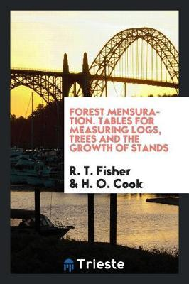 Forest Mensuration. Tables for Measuring Logs, Trees and the Growth of Stands