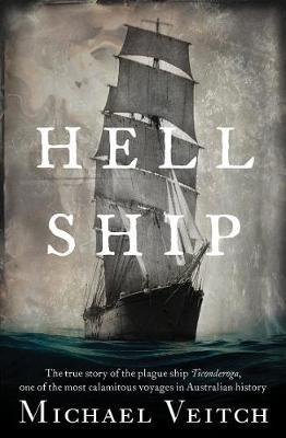 Hell Ship : The True Story of the Plague Ship Ticonderoga, One of the Most Calamitous Voyages in Australian History