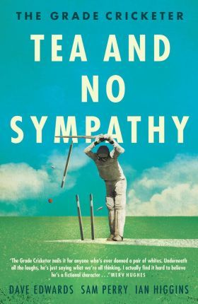 The Grade Cricketer : Tea and No Sympathy