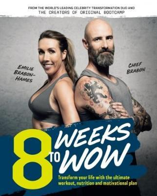 8 Weeks To Wow : Transform your life with the ultimate workout, nutrition and motivational plan