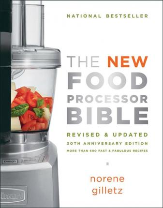 The New Food Processor Bible : The 30th Anniversary Edition