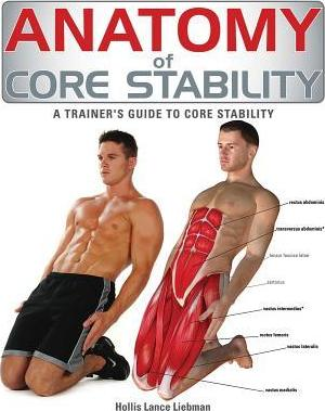 Anatomy of Core Stability : A Trainer's Guide to Core Stability