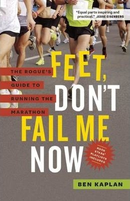 Feet Don't Fail Me Now : The Rogue's Guide to Running the Marathon
