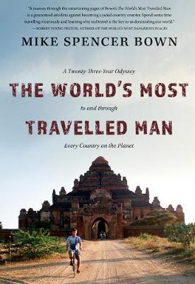 The World's Most Travelled Man : A Twenty-Three-Year Odyssey to and through Every Country on the Planet