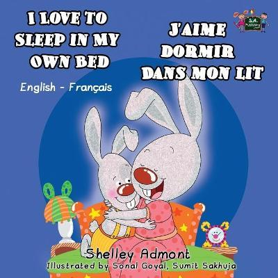 I Love to Sleep in My Own Bed j'Aime Dormir Dans Mon Lit : English French Bilingual Edition