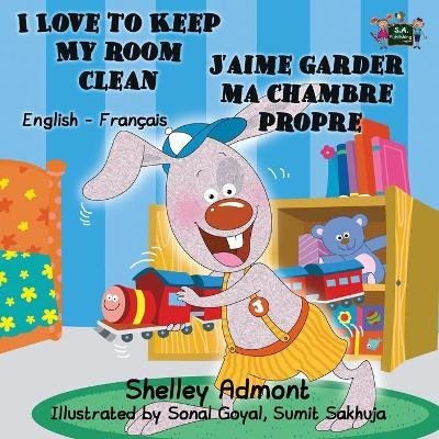 I Love to Keep My Room Clean j'Aime Garder Ma Chambre Propre : English French Bilingual Edition