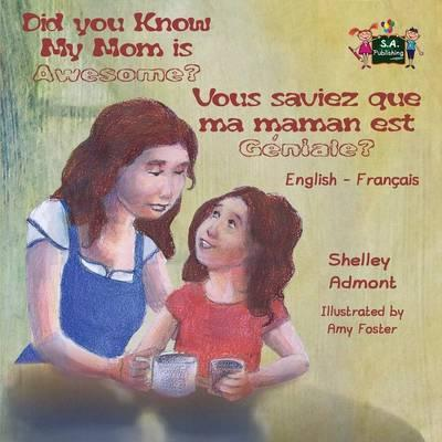 Did You Know My Mom Is Awesome? Vous Saviez Que Ma Maman Est G niale? : English French Bilingual Childrens Book